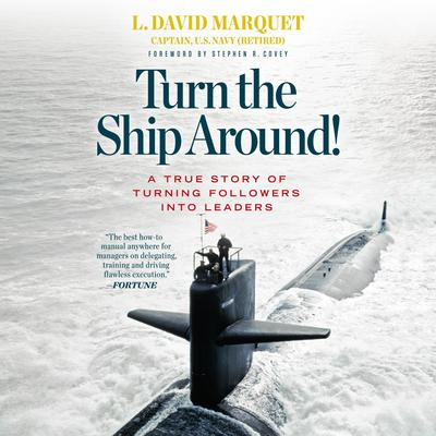Turn the Ship Around!: A True Story of Turning Followers into Leaders Audiobook, by
