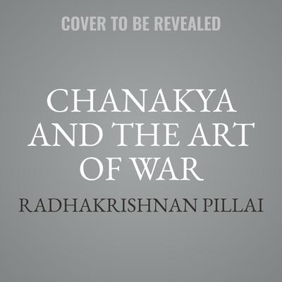 Chanakya and the Art of War Audiobook, by Radhakrishnan Pillai