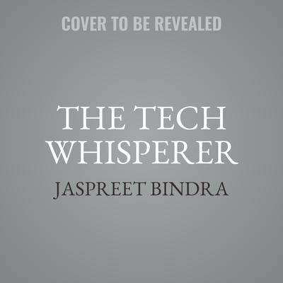 The Tech Whisperer: On Digital Transformation and the Technologies that Enable It Audiobook, by Jaspreet Bindra
