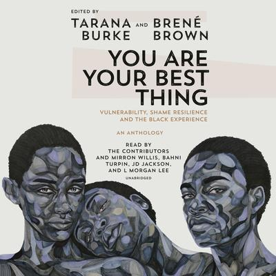 You Are Your Best Thing: Vulnerability, Shame Resilience, and the Black Experience Audiobook, by