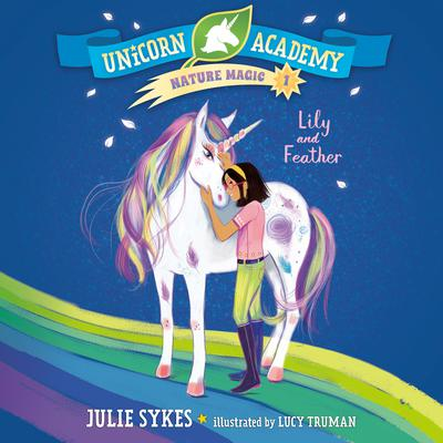 Unicorn Academy Nature Magic #1: Lily and Feather Audiobook, by Julie Sykes