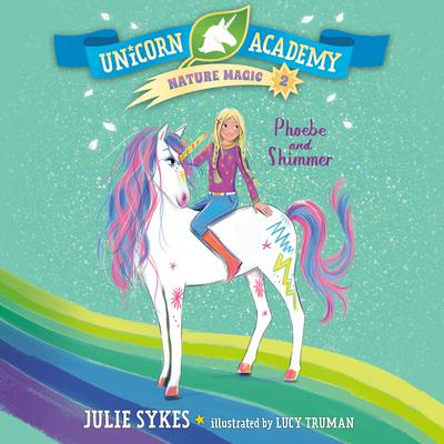 Unicorn Academy Nature Magic #2: Phoebe and Shimmer Audiobook, by Julie Sykes
