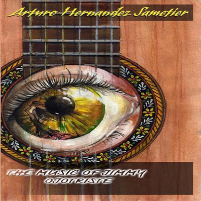 The Music of Jimmy Ojotriste Audiobook, by Arturo Hernandez-Sametier