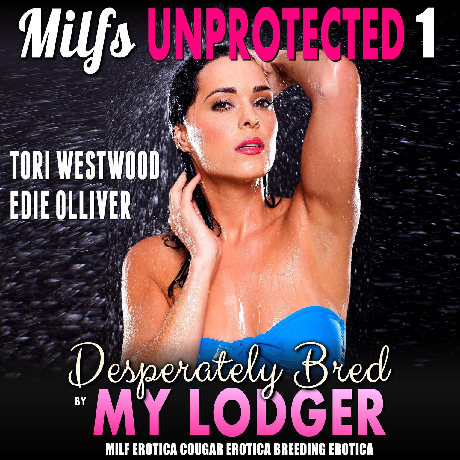 Desperately Bred By My Lodger : Milfs Unprotected 1 (MILF Erotica Cougar Erotica Breeding Erotica) Audiobook, by Tori Westwood