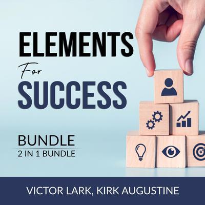 Elements for Success Bundle, 2 in 1 Bundle: Mindset Secrets and Strength Finder Audiobook, by Kirk Augustine