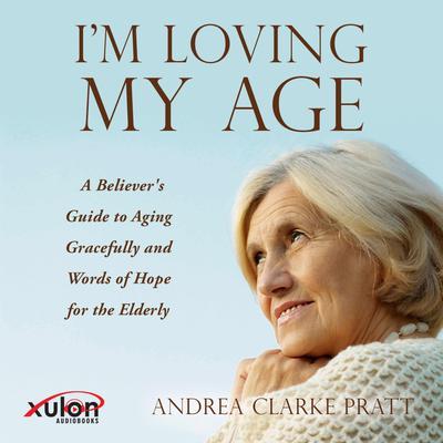Im Loving My Age Audiobook, by Andrea Clark Pratt