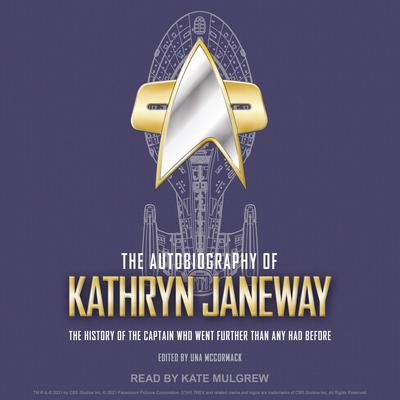 The Autobiography of Kathryn Janeway: The History of the Captain Who Went Further Than Any Had Before Audiobook, by