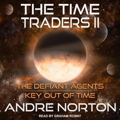 The Time Traders II: The Defiant Agents and Key Out of Time Audiobook, by