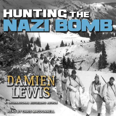 Hunting the Nazi Bomb: The Special Forces Mission to Sabotage Hitler's Deadliest Weapon Audiobook, by Damien Lewis