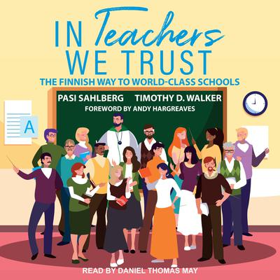 In Teachers We Trust: The Finnish Way to World-Class Schools Audiobook, by Timothy D. Walker