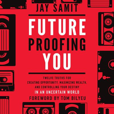 Future Proofing You: Twelve Truths for Creating Opportunity, Maximizing Wealth, and Controlling your Destiny in an Uncertain World Audiobook, by