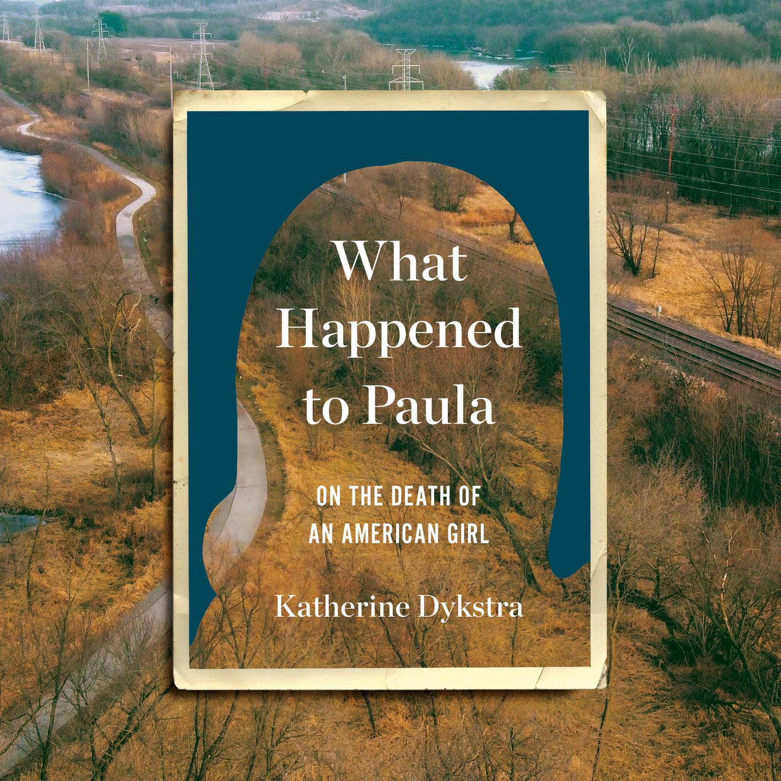 What Happened to Paula: On the Death of an American Girl Audiobook, by Katherine Dykstra