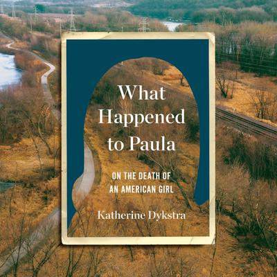 What Happened to Paula: On the Death of an American Girl Audiobook, by