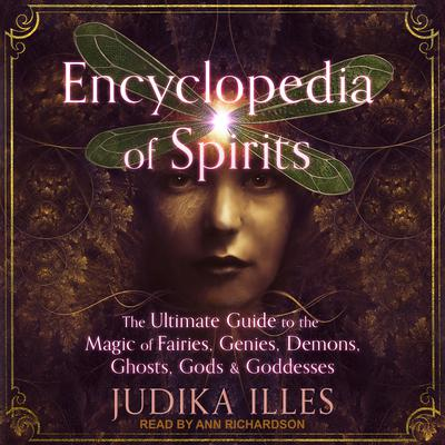 Encyclopedia of Spirits: The Ultimate Guide to the Magic of Fairies, Genies, Demons, Ghosts, Gods & Goddesses Audiobook, by