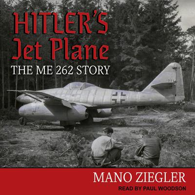 Hitlers Jet Plane: The ME 262 Story Audiobook, by