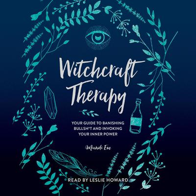 Witchcraft Therapy: our Guide to Banishing Bullsh*t and Invoking Your Inner Power Audiobook, by Mandi Em