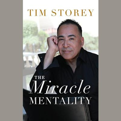 The Miracle Mentality: Tap into the Source of Magical Transformation in Your Life Audiobook, by Tim Storey