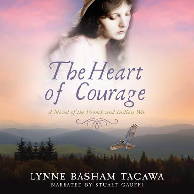 The Heart of Courage: A Novel of the French and Indian War Audiobook, by Lynne Basham Tagawa