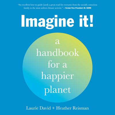 Imagine It!: A Handbook for a Happier Planet Audiobook, by Laurie David