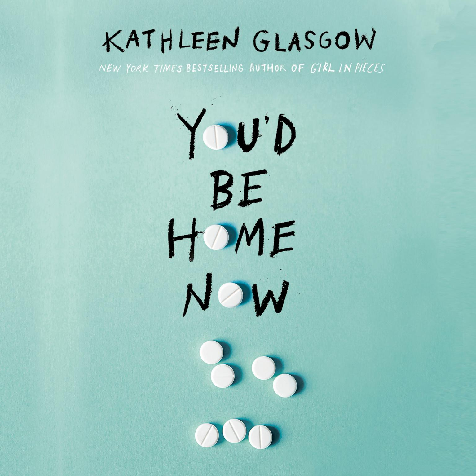 Youd Be Home Now Audiobook, by Kathleen Glasgow