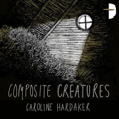 Composite Creatures Audiobook, by Caroline Hardaker