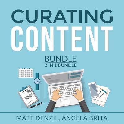 Curating Content Bundle, 2 in 1 Bundle: Content Machine and Manage Content  Audiobook, by Matt Denzil