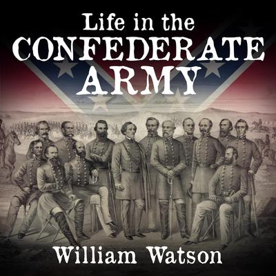 Life in the Confederate Army Audiobook, by William Watson