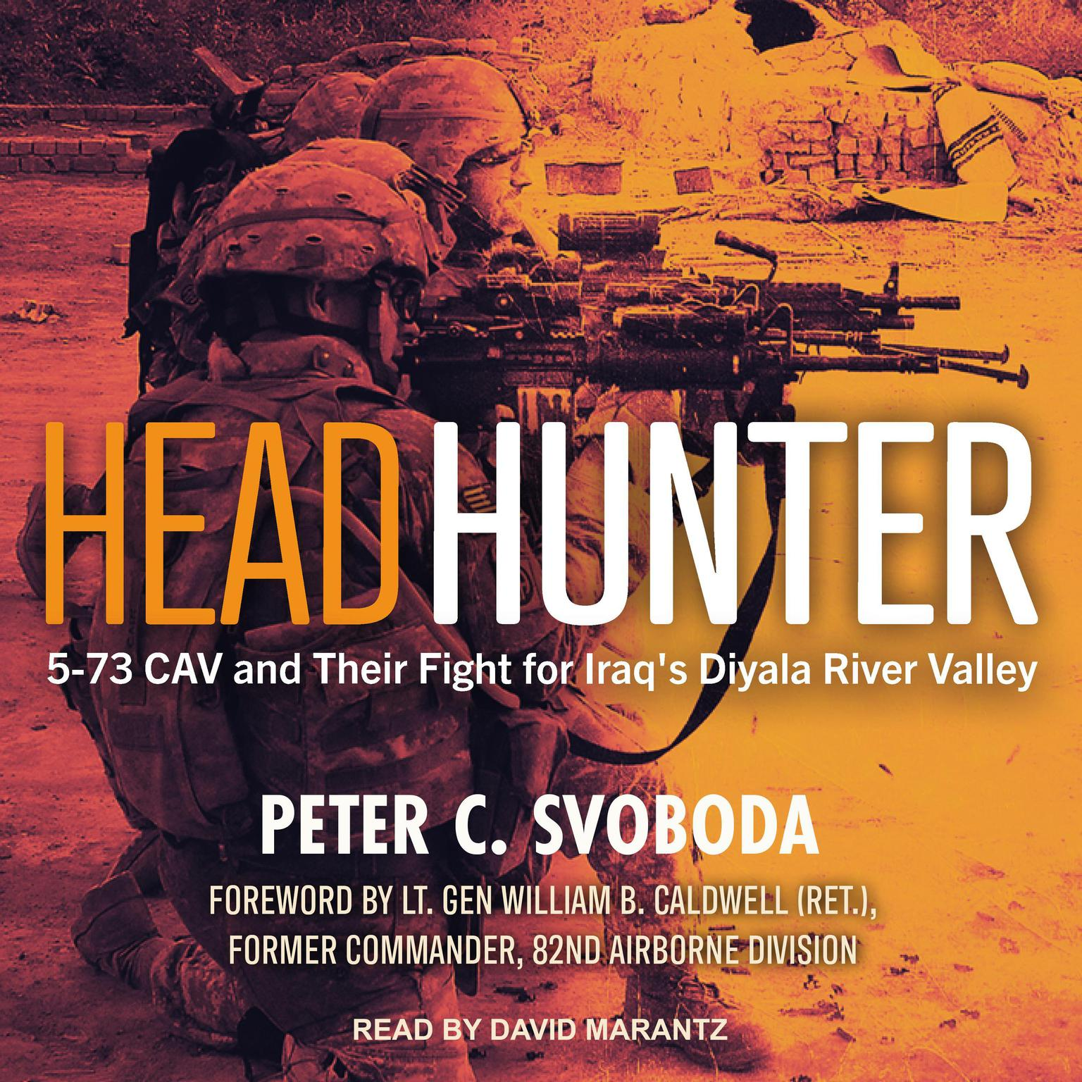 Headhunter: 5-73 CAV and Their Fight for Iraqs Diyala River Valley Audiobook, by Peter C. Svoboda