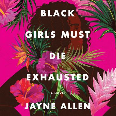 Black Girls Must Die Exhausted: A Novel Audiobook, by Jayne Allen