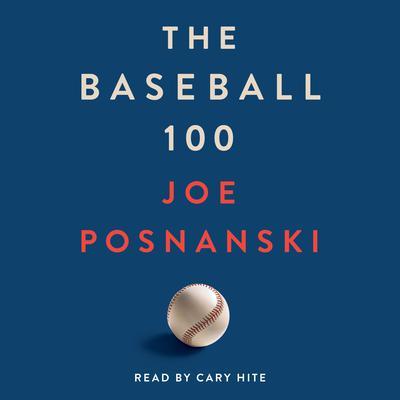 The Baseball 100 Audiobook, by Joe Posnanski