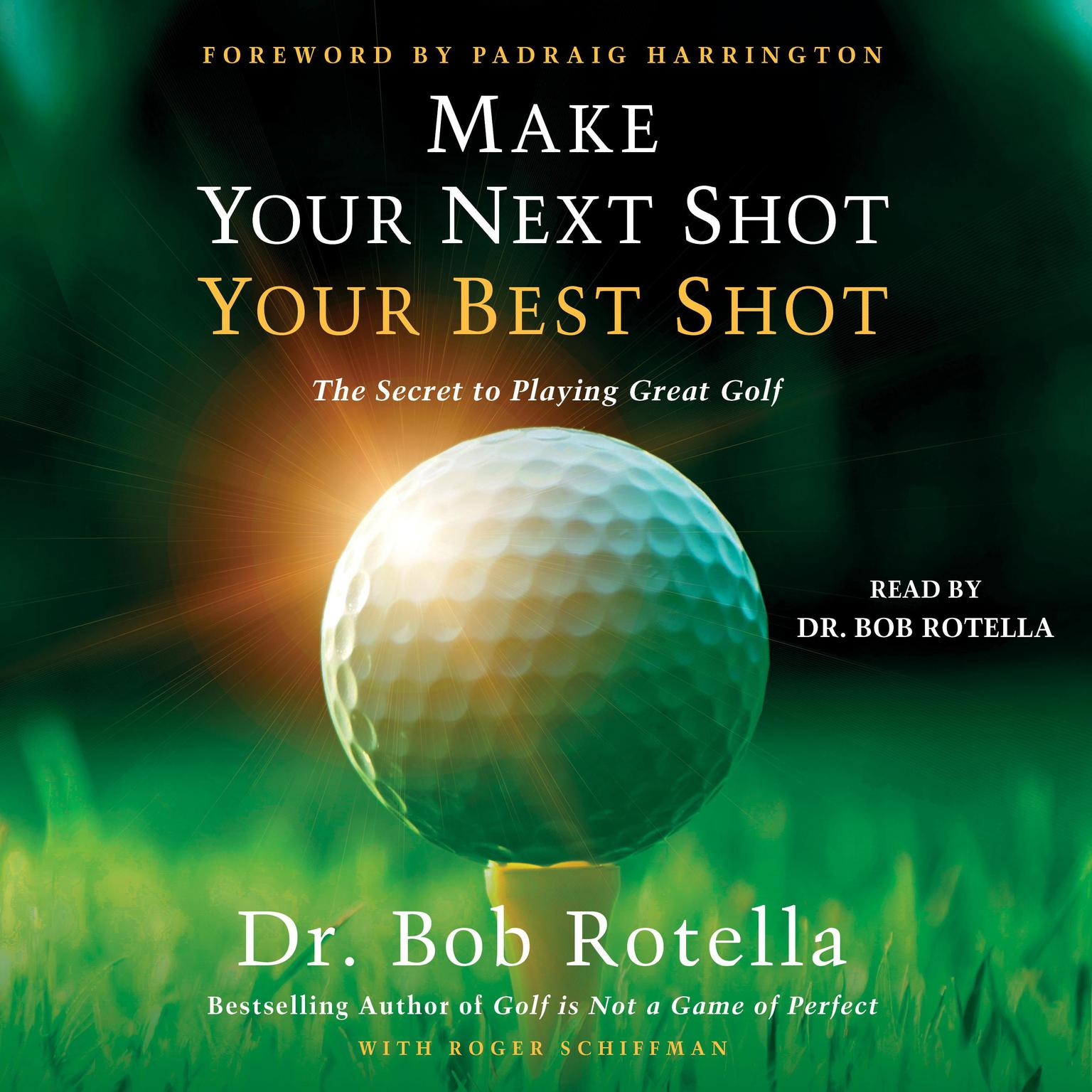 Make Your Next Shot Your Best Shot: The Secret to Playing Great Golf Audiobook, by Bob Rotella