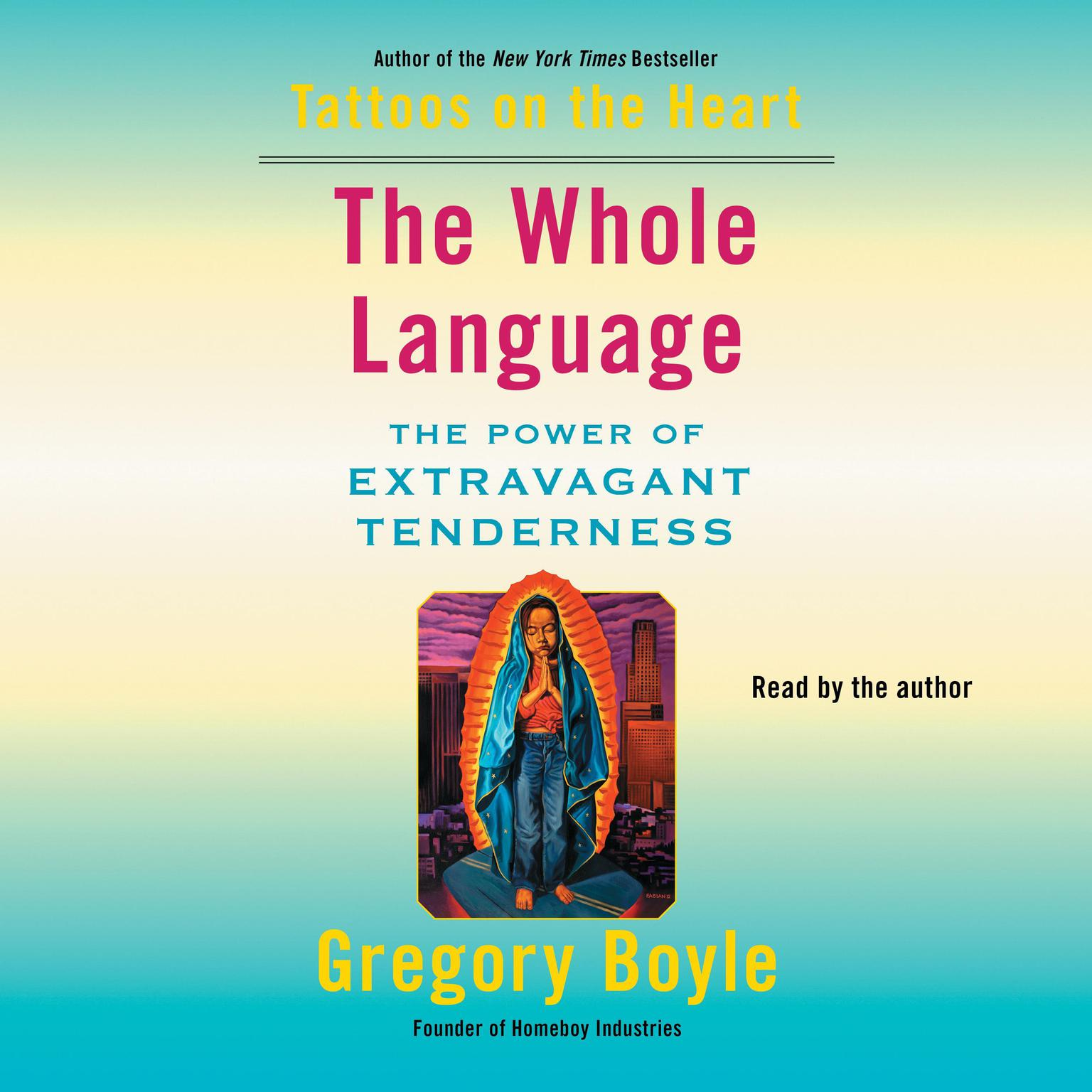 The Whole Language: The Power of Extravagant Tenderness Audiobook, by Gregory Boyle