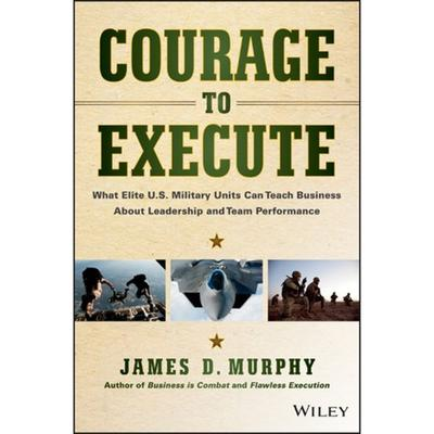 Courage to Execute: What Elite U.S. Military Units Can Teach Business About Leadership and Team Performance Audiobook, by