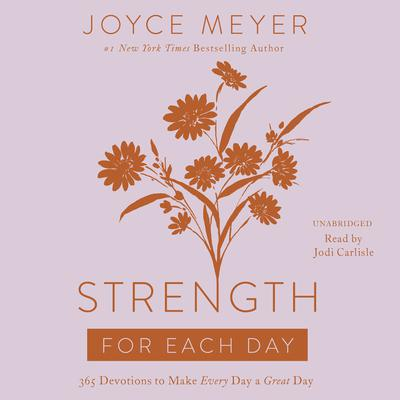 Strength for Each Day: 365 Devotions to Make Every Day a Great Day Audiobook, by Joyce Meyer