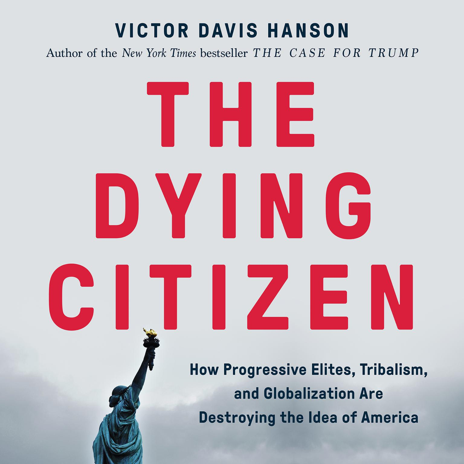 The Dying Citizen: How Progressive Elites, Tribalism, and Globalization Are Destroying the Idea of America Audiobook, by Victor Davis Hanson