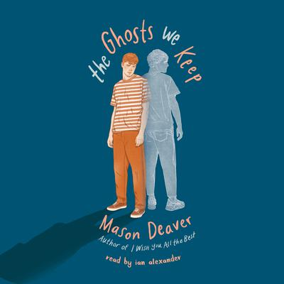 The Ghosts We Keep Audiobook, by Mason Deaver
