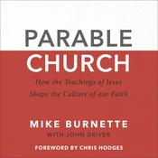 Parable Church: How the Teachings of Jesus Shape the Culture of Our Faith Audiobook, by John Driver