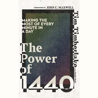 The Power of 1440: Making the Most of Every Minute in a Day Audiobook, by Tim Timberlake