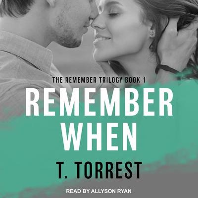 Remember When: A Romantic Teen Comedy Audiobook, by