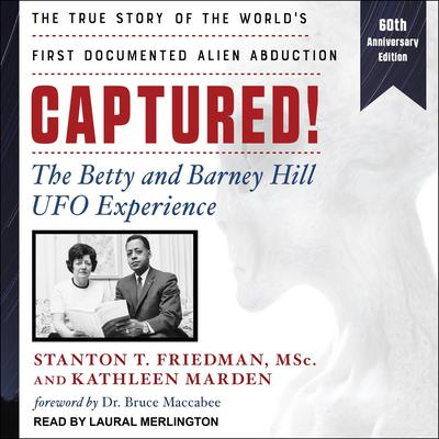 Captured!: The Betty and Barney Hill UFO Experience (60th Anniversary Edition): The True Story of the World's First Documented Alien Abduction Audiobook, by Stanton T. Friedman