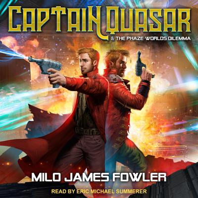 Captain Quasar & The Phaze-Worlds Dilemma Audiobook, by Milo James Fowler