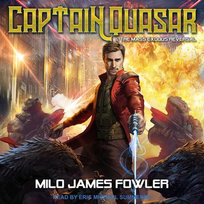 Captain Quasar & The Mass-Exodus Reversal Audiobook, by Milo James Fowler