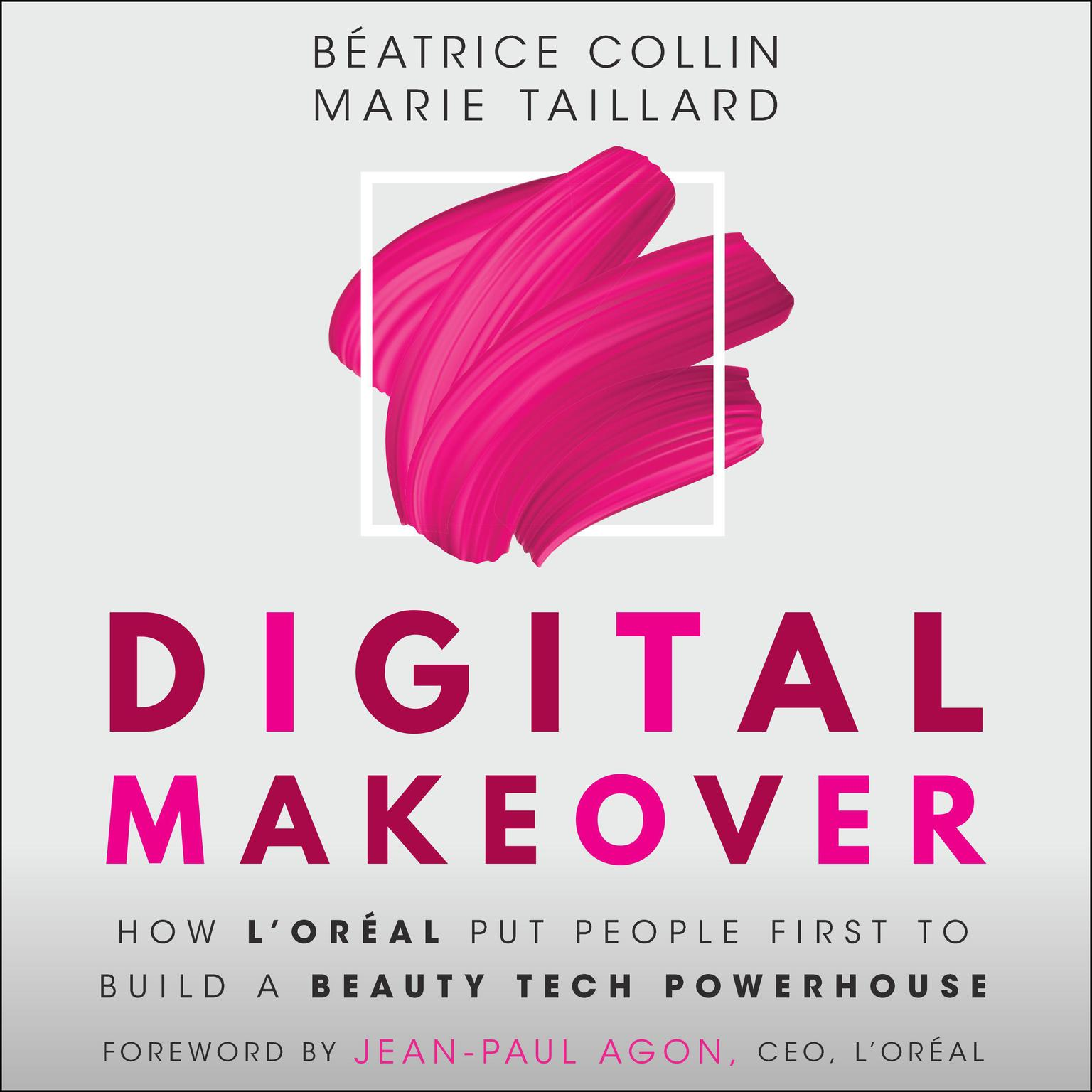 Digital Makeover: How LOréal Put People First to Build a Beauty Tech Powerhouse Audiobook, by Béatrice Collin