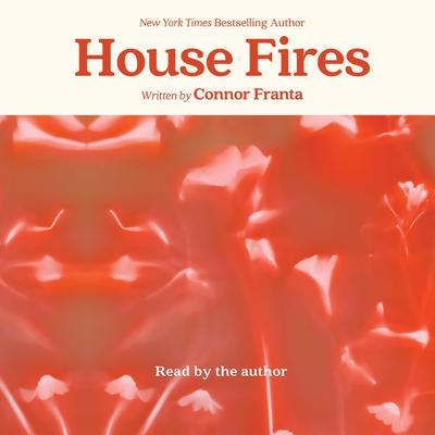 House Fires Audiobook, by Connor Franta, To Be Confirmed Atria