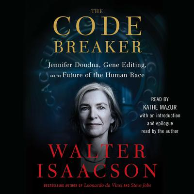 The Code Breaker: Jennifer Doudna, Gene Editing, and the Future of the Human Race Audiobook, by Walter Isaacson