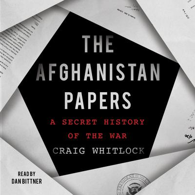 The Afghanistan Papers: A Secret History of the War Audiobook, by