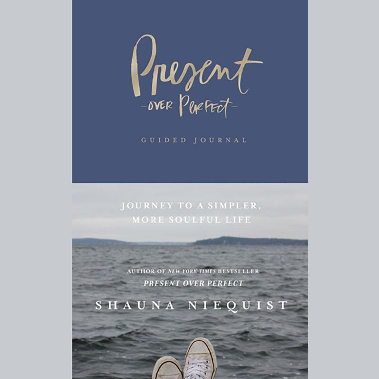 Present Over Perfect Guided Journal: Journey to a Simpler, More Soulful Life Audiobook, by Shauna Niequist
