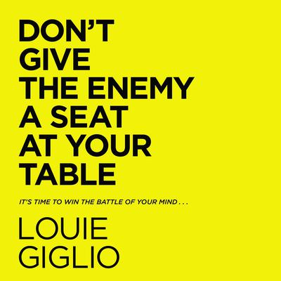Dont Give the Enemy a Seat at Your Table: Its Time to Win the Battle of Your Mind... Audiobook, by