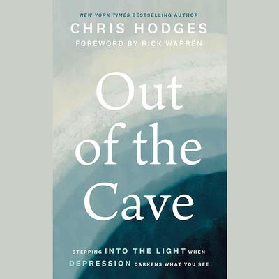 Out of the Cave: Stepping into the Light when Depression Darkens What You See Audiobook, by Chris Hodges