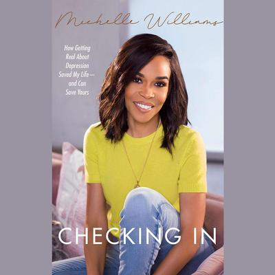 Checking In: How Getting Real about Depression Saved My Life—and Can Save Yours Audiobook, by Michelle Williams